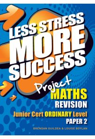Less Stress More Success :Project Maths Revision (Junior Cert Ordinary Level Paper 2)