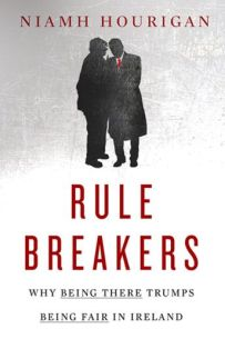 Rule Breakers: Why Being There Trumps Being Fair in Ireland