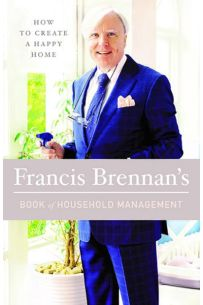 Francis Brennan's Book of Household Management: How to Create a Happy Home: