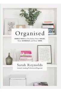 Organised : Simple Ways to declutter your house, your schedule and your mind From Ireland's leading professional Organiser