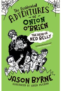 The Accidental Adventures of Onion O'Brien: The Head of Ned Belly