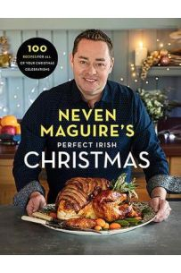 Neven Maguire's Perfect Irish Christmas : 100 Recipes for all of your Christmas Celebrations