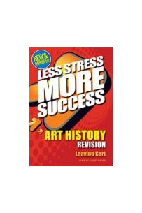 Less Stress More Success : Art History Revision (Leaving Certificate)()