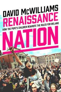 Renaissance Nation: How the Pope's Children rewrote the Rules for Ireland