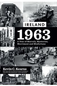 Ireland 1963 A Year of Marvels, Mysteries, Merriment and Misfortune