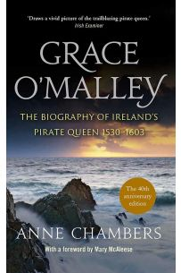 Grace O'Malley : The Biography of Ireland's Pirate Queen 1530-160