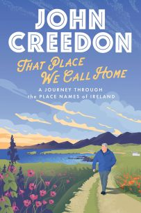 That Place We Call Home : A Journey through the Place Names of Ireland (Paperback)