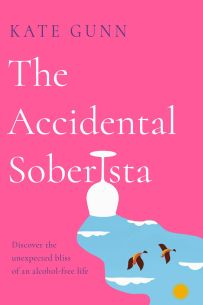 The Accidental Soberista : Discover the unexpected bliss of an alcohol-free life