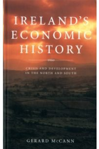 Ireland's Economic History : Crisis and Development in the North and South
