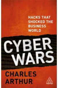 Cyber Wars : Hacks that Shocked the Business World