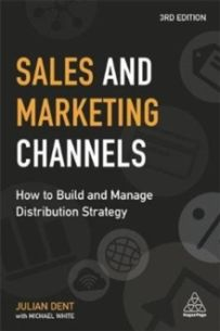 Sales and Marketing Channels : How to Build and Manage Distribution Strategy