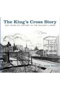 The King's Cross Story : 200 Years of History in the Railway Lands