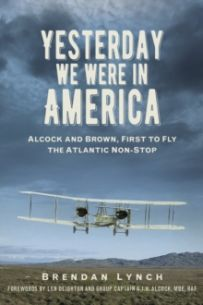 Yesterday We Were In America : Alcock and Brown, First to Fly the Atlantic Non-Stop
