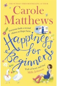 Happiness for Beginners : One broken family. Two hearts meeting. Dozens of naughty animals!