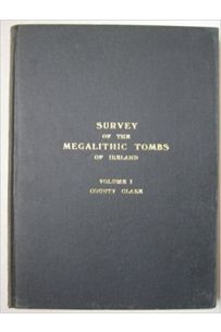 Survey of the Megalithic Tombs of Ireland Volume 1 County Clare (vol. I)