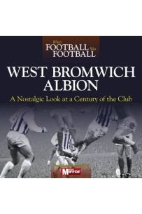 When Football Was Football: West Bromwich Albion: A Nostalgic Look at a Century of the Club