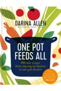 One Pot Feeds All : 100 new recipes from roasting tin dinners to one-pan desserts