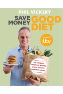 Save Money Good Diet : The Nation's Favourite Recipes with a Healthy, Low-Cost Boost