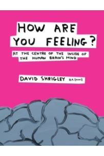 How Are You Feeling? : At the Centre of the Inside of The Human Brain's Mind