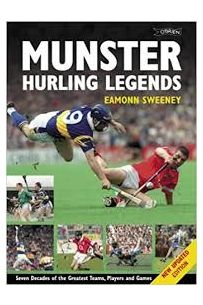 Munster Hurling Legends: Seven Decades of the Greatest Teams, Players and Games