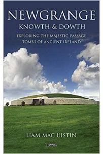 Newgrange Knowth & Dowth Exploring the Majestic Passage Tombs of Ancient Ireland