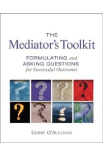 The Mediator's Toolkit : Formulating and Asking Questions for Successful Outcomes