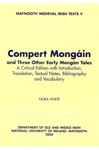 Compert Mongáin: and Three Other Early Mongán Tales (Maynooth Medieval Irish Texts V)