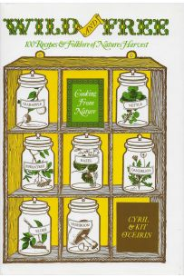 Wild and Free: 100 Recipes & Folklore of Natures Harvest