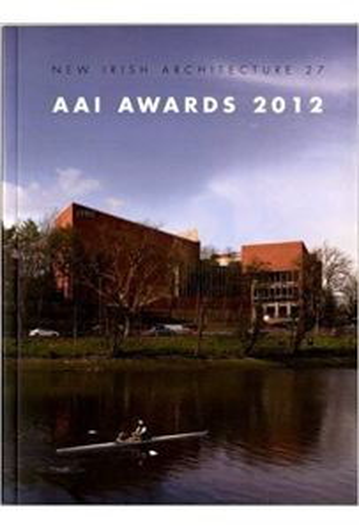 AAI Awards 2012 (New Irish Architecture 27)