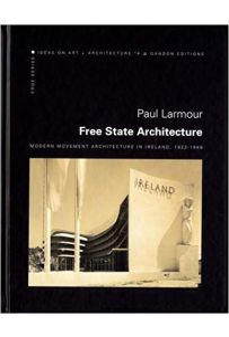 Free State Architecture: Modern Movement Architecture in Ireland, 1922-1949