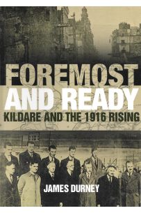 Foremost and Ready: Kildare and the 1916 Rising