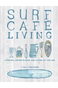 Surf Cafe Living : Cooking, Entertaining and Living by the Sea