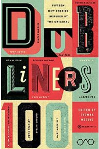 Dubliners 100 : Fifteen New Stories Inspired by the Original