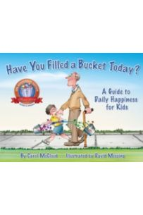 Have You Filled A Bucket Today? : A Guide to Daily Happiness for Kids