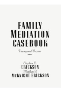 Family Mediation Casebook : Theory And Process