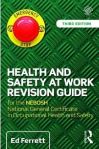 Health and Safety at Work Revision Guide : for the NEBOSH National General Certificate in Occupational Health and Safety
