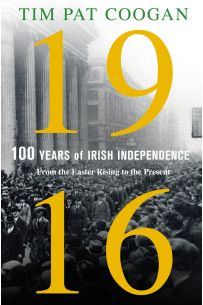 1916: One Hundred Years of Irish Independence : From the Easter Rising to the Present