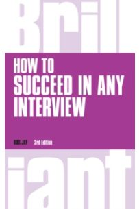 How to Succeed in any Interview, revised 3rd ed.