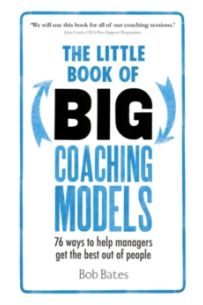 The Little Book of Big Coaching Models : 76 ways to help managers get the best out of people