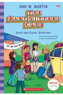 Good-bye Stacey, Good-bye (The Baby-sitters Club #13) : 13