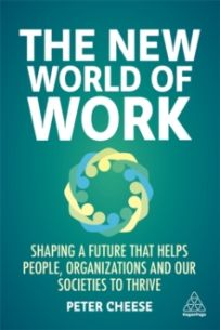 The New World of Work : Shaping a Future that Helps People, Organizations and Our Societies to Thrive