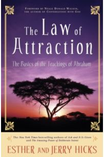 The Law of Attraction : The Basics of the Teachings of Abraham