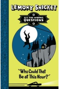 Lemony Snicket: Who Could That be at This Hour? (Book One)
