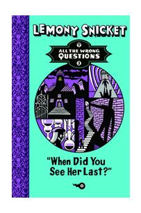 Lemony Snicket: When did you see her last? All the wrong questions (Hardback)