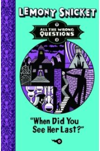 Lemony Snicket: When Did You See Her Last? (Book 2)
