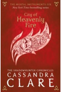 City of Heavenly Fire (The Mortal Instruments 6)