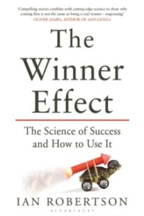 The Winner Effect : The Science of Success and How to Use It