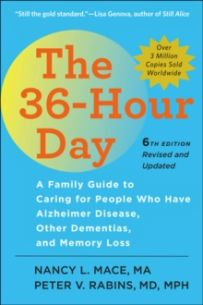 The 36-Hour Day : A Family Guide to Caring for People Who Have Alzheimer Disease, Other Dementias, and Memory Loss