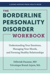 The Borderline Personality Disorder Workbook : Understanding Your Emotions, Managing Your Moods, and Forming Healthy Relationships