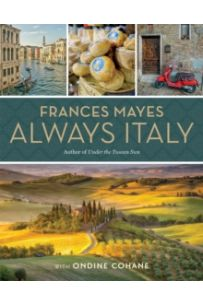 Frances Mayes Always Italy : An Illustrated Grand Tour